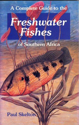 9781868123506: A Complete Guide to the Freshwater Fishes of Southern Africa