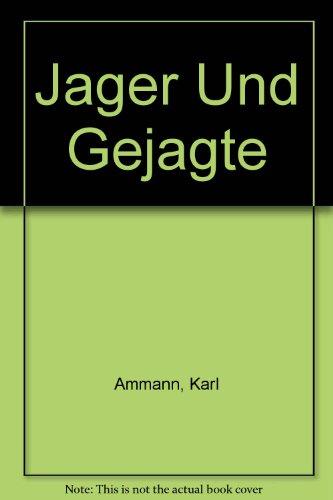 Jager Und Gejagte (German Edition) (186812410X) by Ammann, Karl; Ammann, Katherine