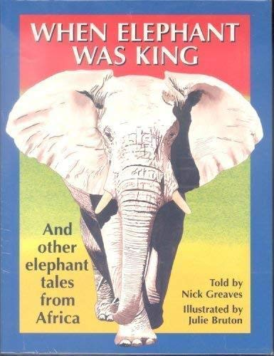 When Elephant Was King: And Other Elephant Tales from Africa: Greaves, Nick