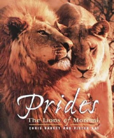 Prides: The Lions of Moremi (1868127788) by Kat, Pieter W.; Harvey, Chris