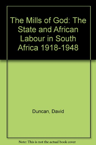 The Mills of God: The State and African Labour in South Africa 1918-1948 (1868142272) by Duncan, David