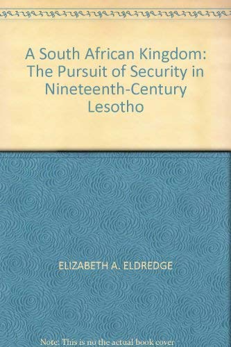 South African Kingdom : The Pursuit of Security in Nineteenth-Century Lesotho: Eldredge, Elizabeth ...