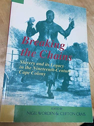 9781868142675: Breaking the Chains: Slavery and Its Legacy in the Nineteenth-Century Cape Colony
