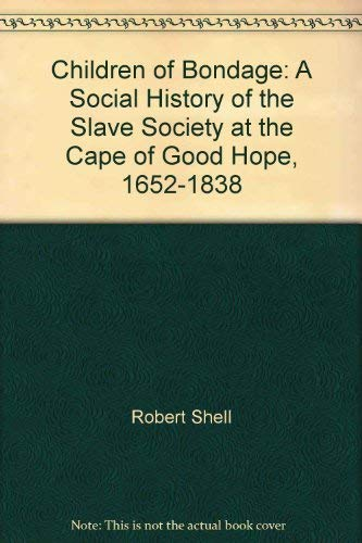 9781868142750: Children of Bondage: A Social History of the Slave Society at the Cape of Good Hope, 1652-1838