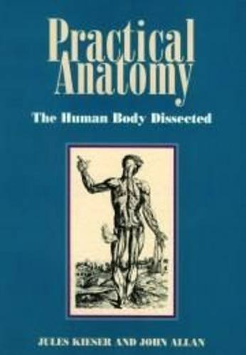 Practical Anatomy : The Human Body Dissected: Kieser, Jules; Allan,
