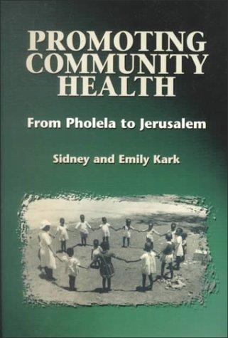 Promoting Community Health: From Pholela to Jerusalem: Emily Kark, Sidney Kark