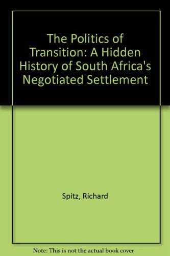 9781868143443: Politics of Transition: The Hidden History of South Africa's Negotiated Settlement