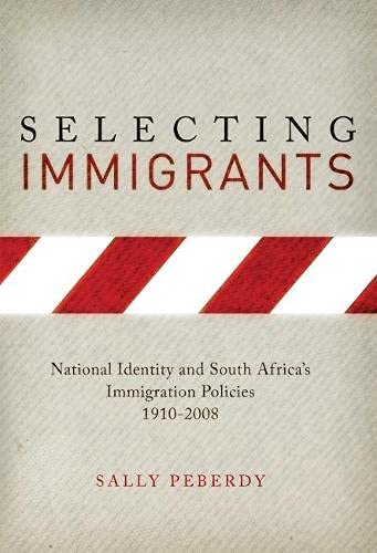 9781868144846: Selecting Immigrants: National Identity and South Africa's Immigration Policies, 1910-2008