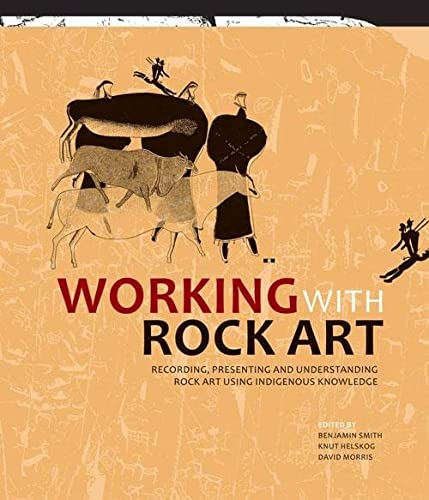 Working with Rock Art: Recording, Presenting and Understanding Rock Art Using Indigenous Knowledge ...