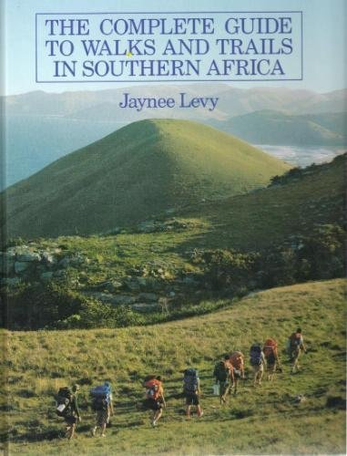 THE COMPLETE GUIDE TO WALKS AND TRAILS IN SOUTHERN AFRICA