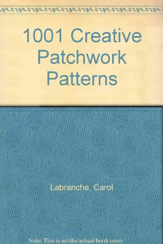 1001 Creative Patchwork Patterns: Labranche, Carol