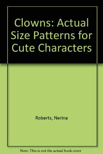 Clowns Actual-size Patterns for Cute Characters: Nerina Roberts