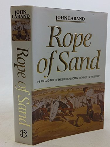 9781868420230: Rope of Sand: the Rise and Fall of the Zulu Kingdom in the Nineteenth Century
