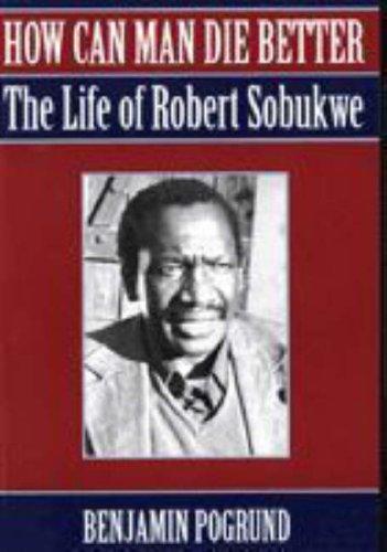 9781868420506: How Can Man Die Better?: The Life of Robert Sobukwe