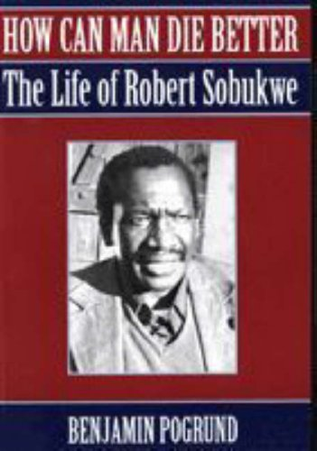 9781868420506: How Can Man Die Better?: The Life of Robert Sobukwe