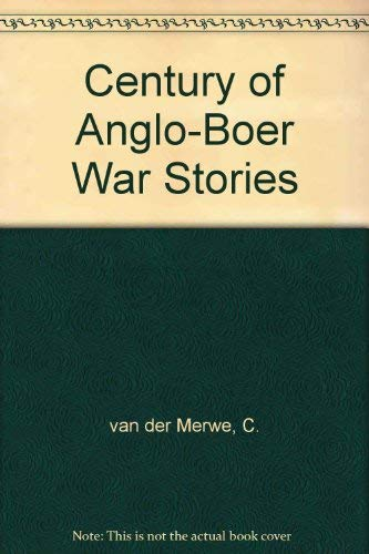 Century of Anglo-Boer War Stories: Van Der Merwe, Chris and Michael Rice