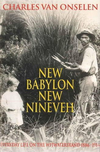 9781868421114: New Babylon New Nineveh: Everyday Life on the Witwatersrand, 1886-1914