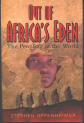 Out of Africa's Eden: The People of the World: Oppenheimer, Stephen