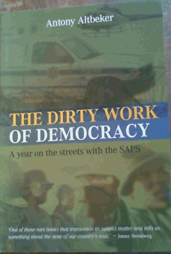 9781868422302: The Dirty Work of Democracy: A Year on the Streets with the Saps