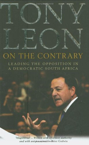 On the Contrary: Leading the Opposition in a Democratic South Africa: Leon, Tony