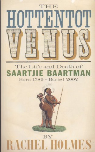 9781868422760: The Hottentot Venus: The Life and Death of Saartjie Baartman Born 1789 - Buried 2002