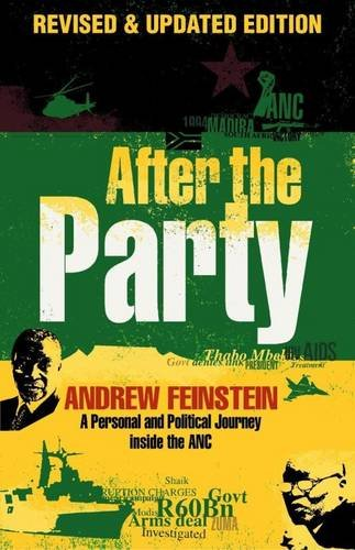 After the Party: A Personal and Political Journey Inside the ANC: Feinstein, Andrew