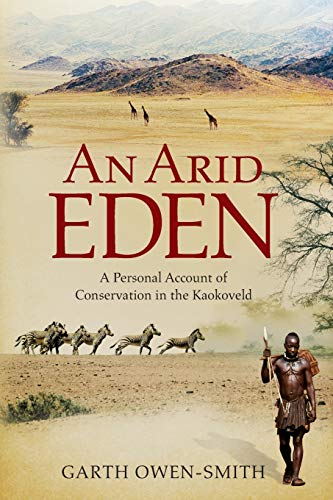 9781868423637: An Arid Eden: A Personal Account of Conservation in the Kaokoveld