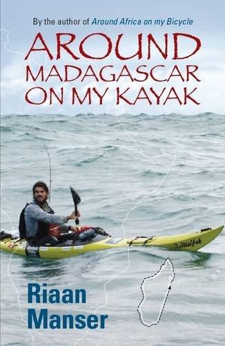 Around Madagascar on My Kayak: Manser, Riaan