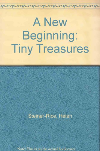 A New Beginning: Tiny Treasures: Steiner-Rice, Helen