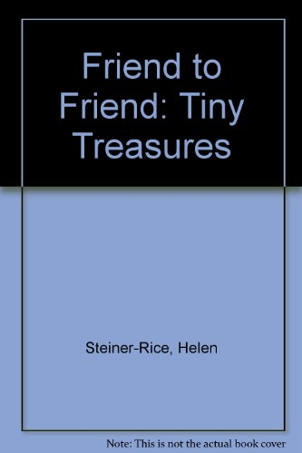 Friend to Friend: Tiny Treasures: Steiner-Rice, Helen