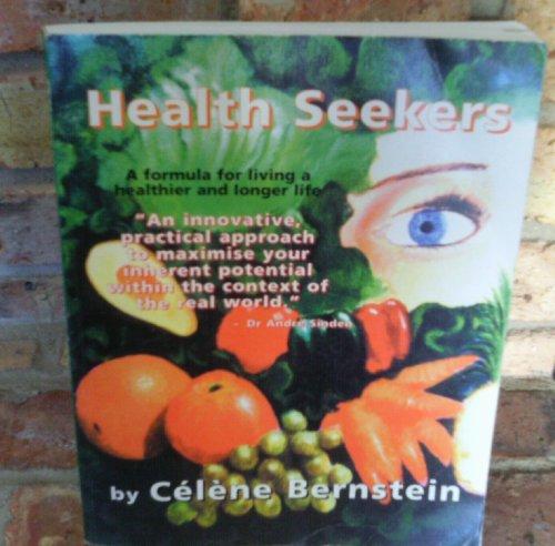 Health Seekers: A Formula for Living a Healthier and Longer Life: Bernstein, Celene