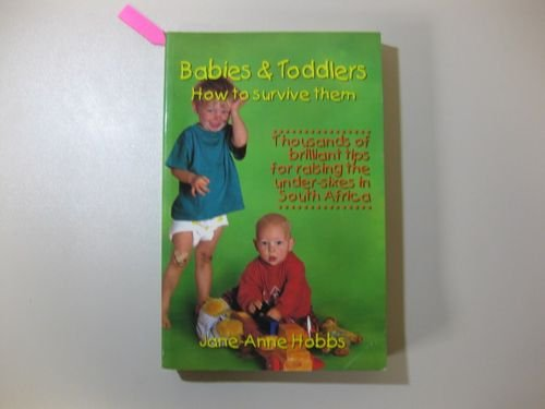 Babies and Toddlers How to survive them.