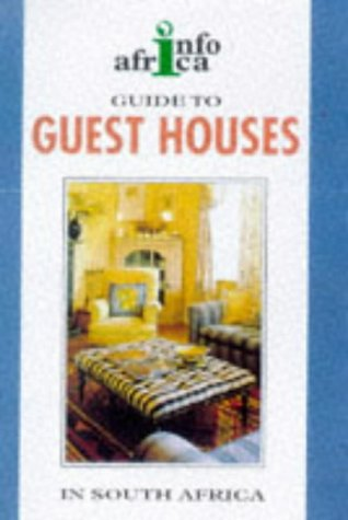 Guide to Guest Houses in South Africa (Struik/Info Africa series): Not Available