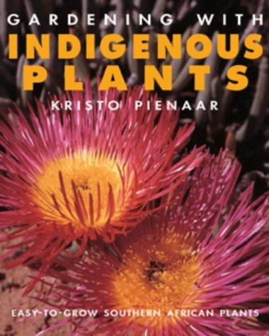 Gardening with Indigenous Plants: Pienaar, Kristo