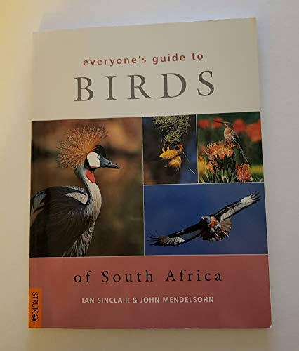 Everyone's Guide to Birds of South Africa: Sinclair, J. C.;Mendelsohn,