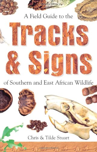 A Field Guide to the Tracks and Signs of Southern and East African Wildlife: Stuart, Chris; Stuart,...