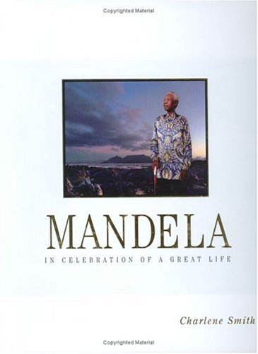 Mandela: In Celebration of a Great Life: Smith, Charlene