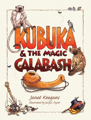 Kubuka and the Magic Calabash: Keegans, Janet
