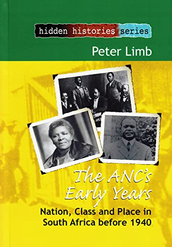 9781868885299: The ANC's Early Years: Nation, Class and Place in South Africa before 1940 (Hidden Histories Series)