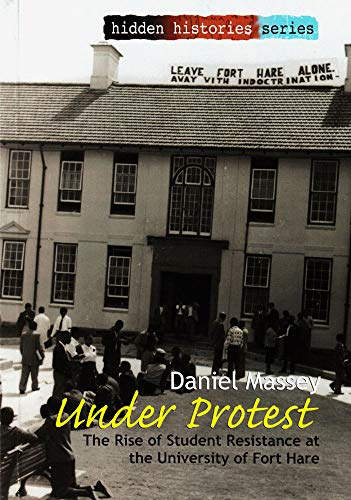 9781868885428: Under Protest: The Rise of Student Resistance at the University of Fort Hare (Hidden Histories Series)