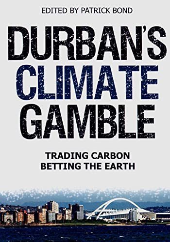 Durban's Climate Gamble Trading Carbon, Betting the Earth: Bond, Patrick