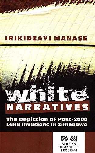 9781868888252: White Narratives: The Depiction of Post-2000 Land Invasions in Zimbabwe (African Humanities)