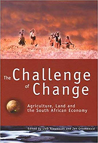 Challenge of Change: Agriculture, Land and the: Editor-Lieb Nieuwoudt; Editor-Jan
