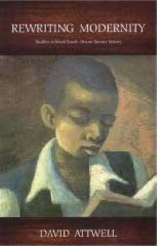 Rewriting Modernity: Studies in Black South African Literary History
