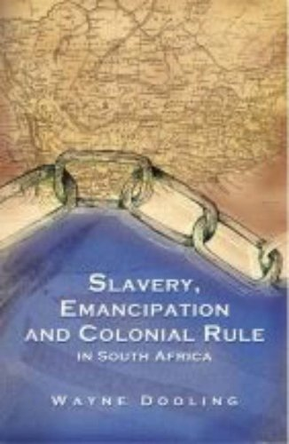 Slavery, Emancipation and Colonial Rule in South Africa (Paperback): Wayne Dooling
