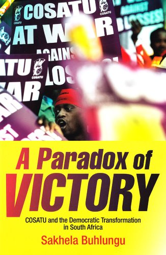 A Paradox of Victory - COSATU and the Democratic Transformation in South Africa: Sakhela Buhlungu