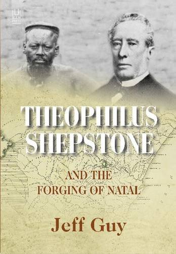 9781869142490: Theophilus Shepstone and the Forging of Natal: African Autonomy and Settler Colonialism in the Making of Traditional Authority