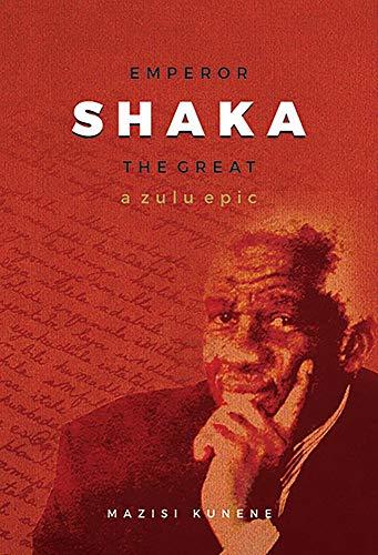 Emperor Shaka the Great: A Zulu epic: Mazisi Kunene