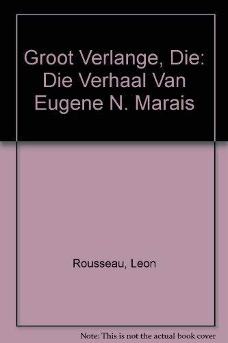 9781869191047: Die groot verlange: Die verhaal van Eugène N. Marais