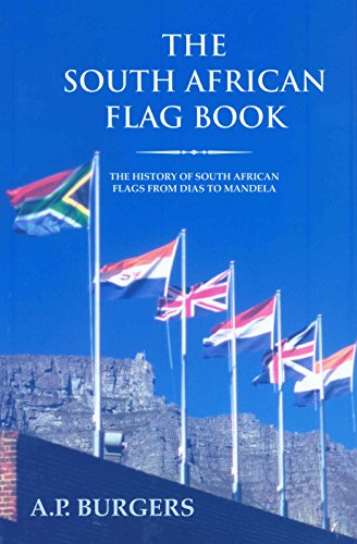 The South African Flag Book: The History of South African Flags from Dias to Mandela (Hardback): ...